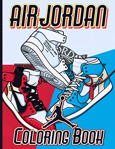 Air Jordan Coloring Book: Air Jordan Color Wonder Relaxation Coloring Books For Adult With Exclusive Images