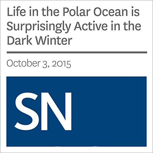 Life in the Polar Ocean is Surprisingly Active in the Dark Winter audiobook cover art