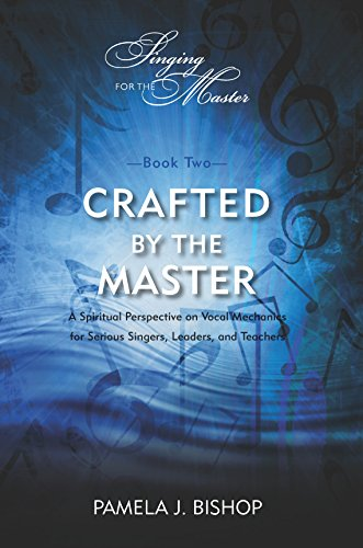 Crafted by the Master: A Spiritual Perspective on Vocal Mechanics for Serious Singers, Leaders, and Teachers (Singing for the Master Book 2) (English Edition)
