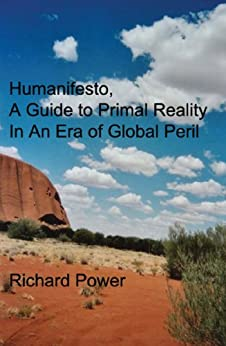 Humanifesto: A Guide to Primal Reality In An Era of Global Peril by [Richard Power]