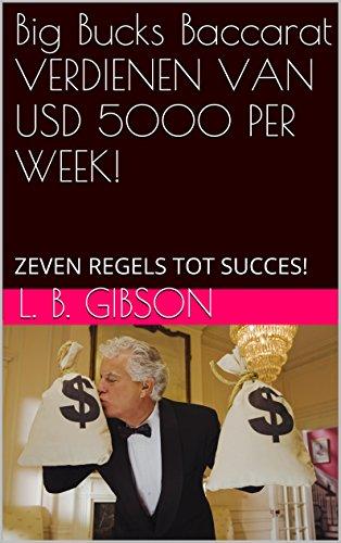 Big Bucks Baccarat VERDIENEN VAN USD 5000 PER WEEK!: ZEVEN REGELS TOT SUCCES! (Dutch Edition)