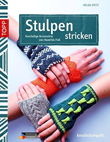 Stulpen stricken: Kuschelige Accessoires von Hand bis Fuß (kreativ.kompakt.)