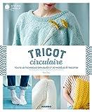 Tricot circulaire: Toute la technique expliquée et 20 modèles à tricoter (Atelier maille)
