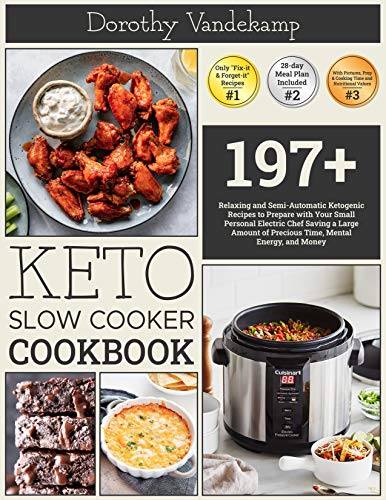 KETO SLOW COOKER COOKBOOK: 197+ Relaxing and Semi-Automatic Ketogenic Recipes to Prepare with Your Small Personal Electric Chef Saving a Large Amount of Precious Time, Mental Energy, and Money