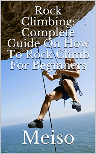 Rock Climbing: Complete Guide On How To Rock Climb For Beginners