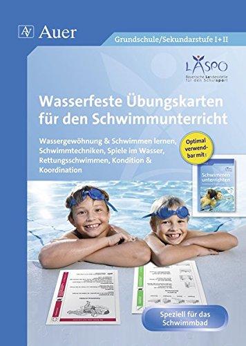 Wasserfeste Übungskarten für den Schwimmunterricht: Wassergewöhnung, Schwimmtechniken, Spiele im Was ser, Rettungsschwimmen, Kondition & Koordination (Alle Klassenstufen)