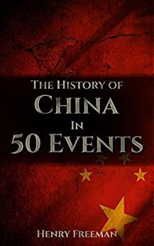The History of China in 50 Events: (Opium Wars - Marco Polo - Sun Tzu - Confucius - Forbidden City - Terracotta Army - Boxer Rebellion) (History by Country Timeline Book 2) by [Henry Freeman]