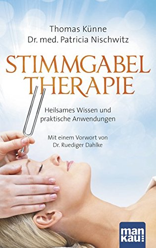 Stimmgabeltherapie: Heilsames Wissen und praktische Anwendungen. Mit einem Vorwort von Dr. Ruediger Dahlke