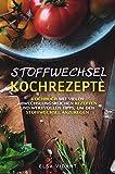 Stoffwechsel Kochrezepte: Kochbuch mit vielen abwechslungsreichen Rezepten und wertvollen Tipps, um den Stoffwechsel anzuregen. Abnehmen durch ausgewogene und gesunde Ernährung.