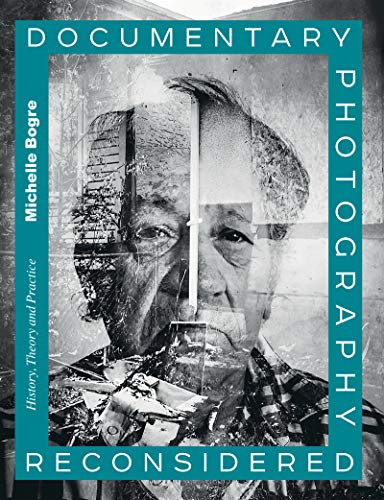 Documentary Photography Reconsidered: History, Theory and Practice (English Edition)