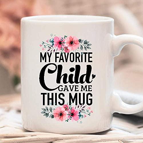 My Favorite Child Gave My This Mug Papá Mamá Hijo Hija Padres Día de la madre Amantes de la familia Flores Tazas de café con gráficos Tazas blancas Tapas de té Novedad personalizada 11 oz