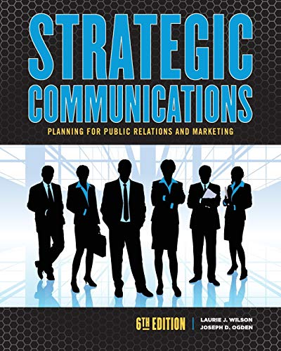 Compare Textbook Prices for Strategic Communications: Planning for Public Relations and Marketing 6 Edition ISBN 9781465297747 by Laurie J Wilson,Joseph Ogden