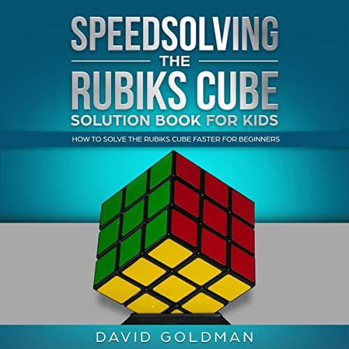 Speedsolving the Rubik's Cube Solution Book for Kids audiobook cover art