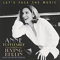 Let's Face the Music: Anne Tofflemire Sings Irving Berlin