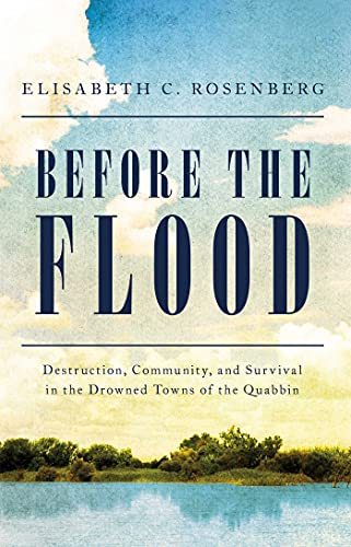 Before the Flood: Destruction, Community, and Survival in the Drowned Towns of the Quabbin (English Edition)