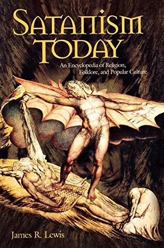 Satanism Today: An Encyclopedia of Religion, Folklore, and Popular Culture: An Encyclopedia of Satanic Folklore and Popular Culture