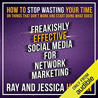 Freakishly Effective Social Media for Network Marketing     How to Stop Wasting Your Time on Things That Don't Work and Start Doing What Does!              Written by:                                                                                                                                 Ray Higdon,                                                                                        Jessica Higdon                               Narrated by:                                                                                                                                 Ray Higdon,                                                                                        Jessica Higdon                      Length: 2 hrs and 2 mins     32 ratings     Overall 4.4