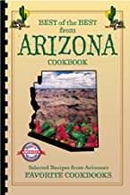 Best of the Best from Arizona Cookbook: Selected Recipes from Arizona's Favorite Cookbooks (Best of the Best State Cookbook Series 11)
