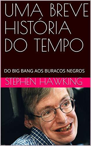 UMA BREVE HISTÓRIA DO TEMPO: DO BIG BANG AOS BURACOS NEGROS (2)