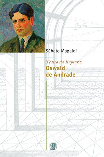 Teatro da ruptura: Oswald de Andrade (Sábato Magaldi)