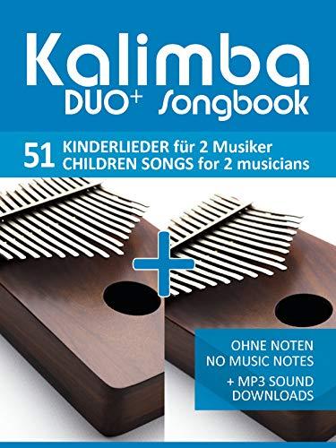 Kalimba Duo+ Songbook - 51 Kinderlieder für 2 Musiker / Children Songs for 2 musicians: Ohne Noten - No Music Notes + MP3 Sound downloads (Kalimba Songbooks 18)