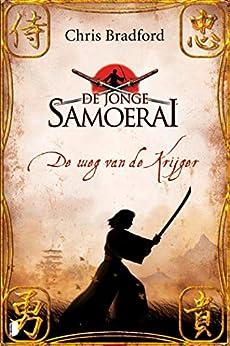 De weg van de krijger (De jonge Samoerai Book 1) van [Chris Bradford, Jet Matla, Martijn J. Adelmund]
