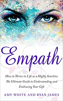 Empath: How to Thrive in Life as a Highly Sensitive - The Ultimate Guide to Understanding and Embracing Your Gift (Empath Series Book 1) by [Ryan James, Amy White]