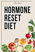 Hormone Reset Diet: Heal Your Metabolism and Learn the Basic 7 Hormone Diet Strategies.