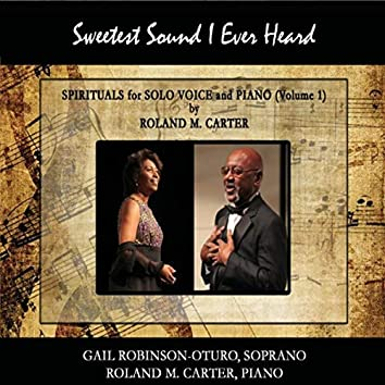 Sweetest Sound I Ever Heard: Spirituals for Solo Voice and Piano, Vol. 1