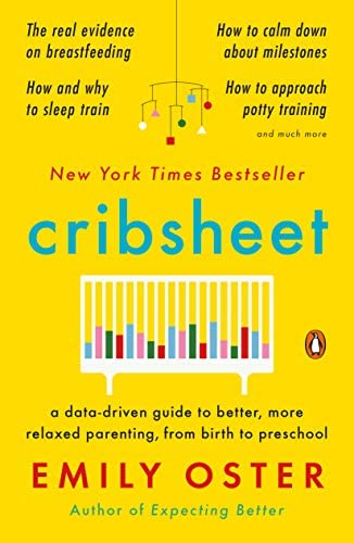 Cribsheet A Data Driven Guide to Better More Relaxed Parenting from Birth to Preschool The ParentData product image