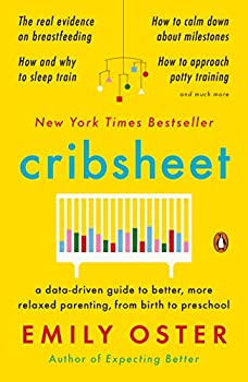 Cribsheet  A Data-Driven Guide to Better More Relaxed Parenting from Birth to Preschool  The ParentData Series