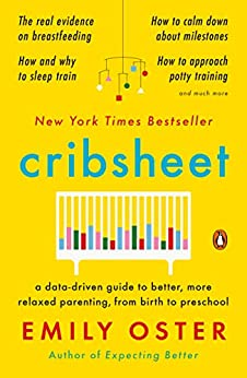Cribsheet: A Data-Driven Guide to Better, More Relaxed Parenting, from Birth to Preschool (The ParentData Series Book 2) by [Emily Oster]