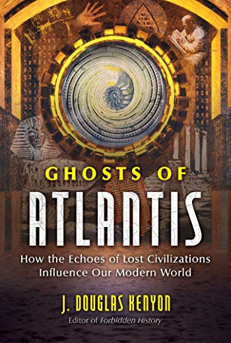 Compare Textbook Prices for Ghosts of Atlantis: How the Echoes of Lost Civilizations Influence Our Modern World  ISBN 9781591433910 by Kenyon, J. Douglas
