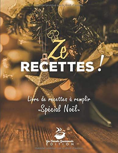 Ze Recettes - Livre de recettes à remplir Spécial Noël: v1-9 Carnet de recettes de cuisine à personnaliser pour Noël | 125 pages 60 fiches recettes sur 2 pages | sapin étoile dorée
