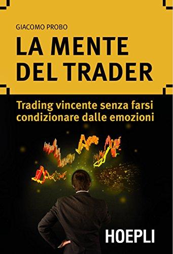 La mente del trader: Trading vincente senza farsi condizionare dalle emozioni (Marketing e management)