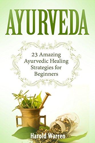 Ayurveda: 23 Amazing Ayurvedic Healing Strategies for Beginners (ayurveda, ayurveda books, ayurveda diet) (English Edition)