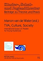 TYA, Culture, Society: International Essays on Theatre for Young Audiences (Kinder-, Schul- Und Jugendtheater - Beitrage Zu Theorie Und Praxis)