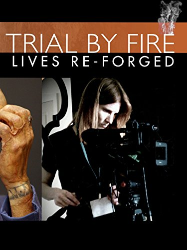 Trial By Fire: Lives Re-Forged