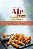 Air Fryer Toaster Oven Cookbook for Beginners: Quick and Delicious Instant Vortex Air Fryer Recipes for Smart People On a Budget, Enjoy crispy and tasty recipes in a few minutes