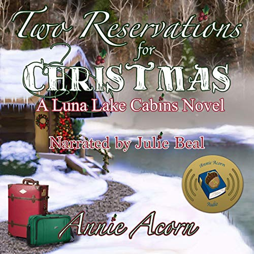 Two Reservations for Christmas     Luna Lake Cabins Stories, Book 7              By:                                                                                                                                 Annie Acorn                               Narrated by:                                                                                                                                 Julie Beal                      Length: 4 hrs and 12 mins     Not rated yet     Overall 0.0
