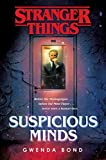 Stranger Things: Suspicious Minds: The First Official Stranger Things Novel - Gwenda Bond