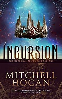 Incursion (The Necromancer's Key Book 1) by [Mitchell Hogan]