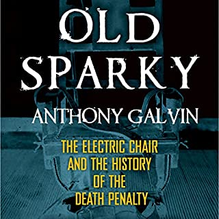 Old Sparky     The Electric Chair and the History of the Death Penalty              Written by:                                                                                                                                 Anthony Galvin                               Narrated by:                                                                                                                                 Jack Reynolds                      Length: 8 hrs and 30 mins     Not rated yet     Overall 0.0