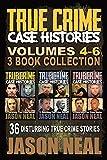True Crime Case Histories - (Books 4, 5, & 6): 36 Disturbing True Crime Stories (3 Book True Crime Collection)
