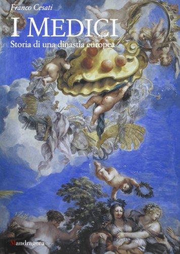 I Medici. Storia di una dinastia europea