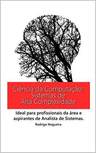 Ciência da Computação: Sistemas de Alta Complexidade: Ideal para profissionais da área e aspirantes de Analistas de Sistema (Ciência da Computação e seus Conceitos)