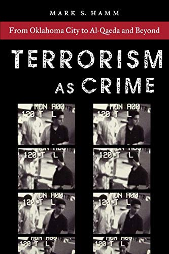Terrorism As Crime: From Oklahoma City to Al-Qaeda and Beyond (Alternative Criminology (7))