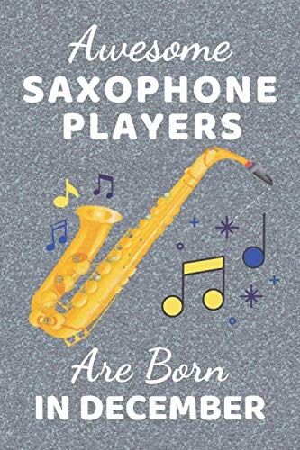 Awesome Saxophone Players Are Born In December: Saxophone gifts. This Saxophone Notebook / Saxophone Journal has a fun glossy cover. It's 6x9in size ... Saxophone player gifts. Saxophone presents