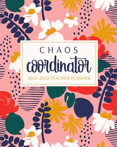Chaos Coordinator 2021-2022 Teacher Planner UK Edition: A4 Floral Academic Year Diary for Teachers