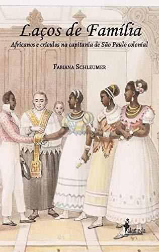 Laços de Família: Africanos e Crioulos na Capitania de São Paulo Colonial